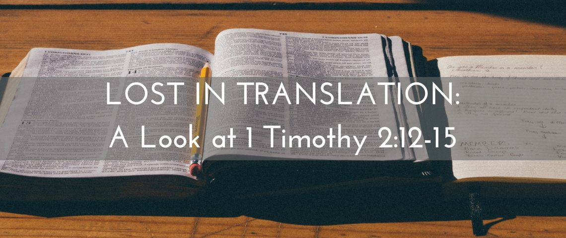 LOST IN TRANSLATION-AA Look at 1 Timothy 2-12-15