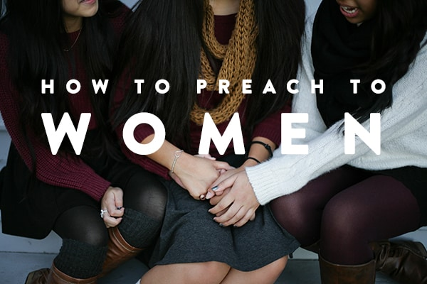 How to Preach to Women