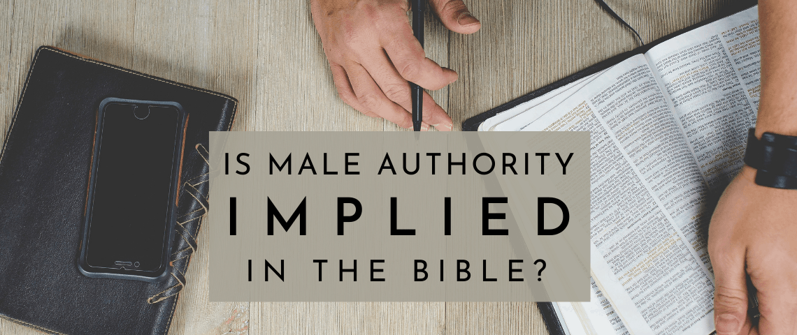 Is Male Authority IMPLIED in the Bible_