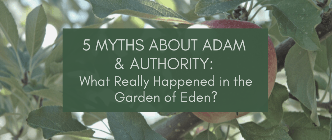 5 Myths About Adam and Authority_ What Really Happened in the Garden_