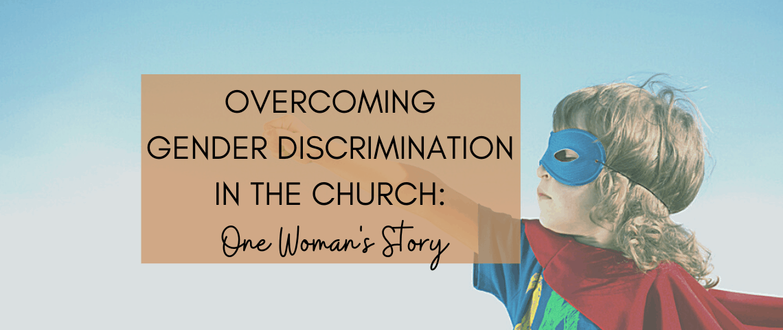 Overcoming Gender Discrimination in the Church_ One Woman's Story