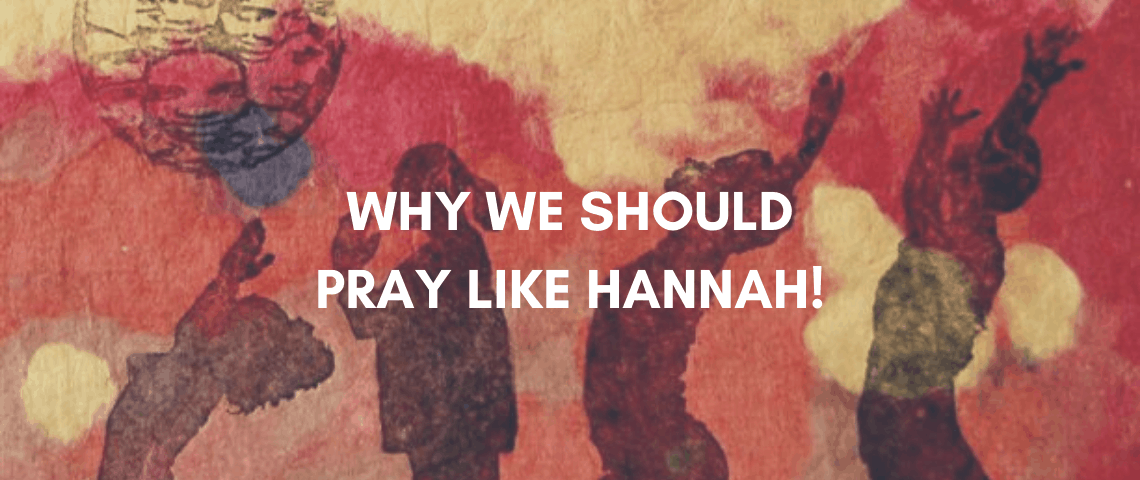 WHY WE SHOULD PRAY LIKE HANNAH!
