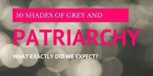 50 Shades of Grey and Patriarchy: What Exactly Did We Expect?