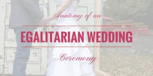 Anatomy of an Egalitarian Wedding Ceremony