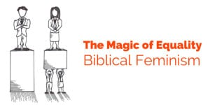 The Magic of Equality: Biblical Feminism