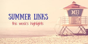 Summer Links – This Week's Highlights