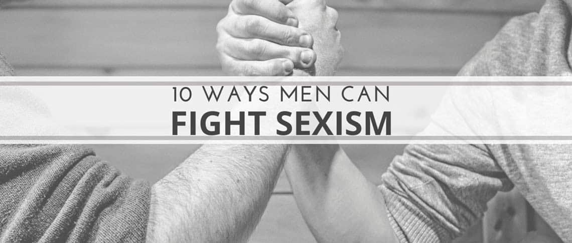 10 WAYS MEN CAN FIGHT SEXISM