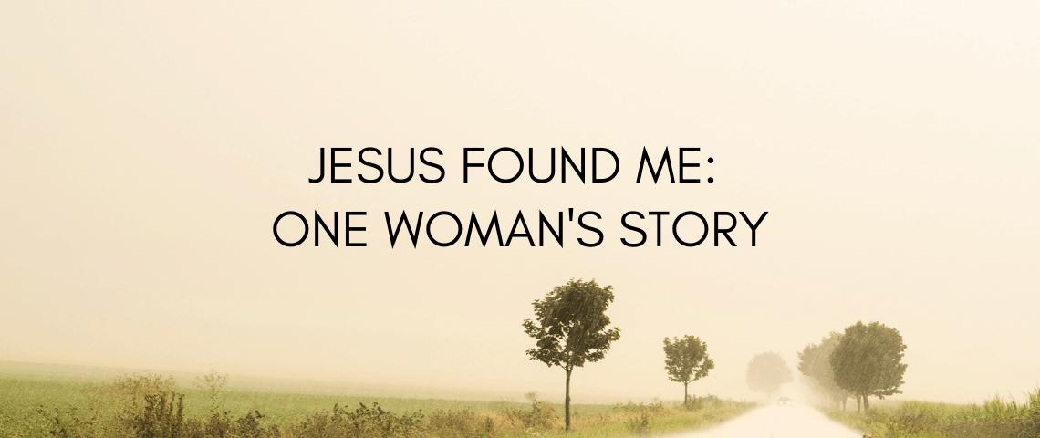 Jesus Found Me_ One Woman's journey
