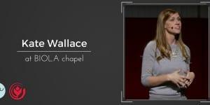 Kate Wallace at BIOLA Chapel