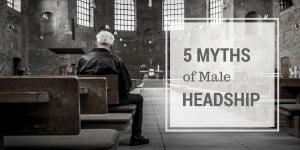 5 Myths of Male Headship