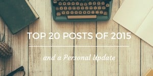 Top 20 Posts of 2015 and a Personal Update