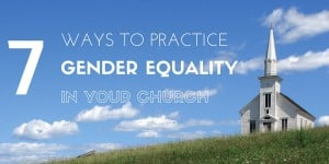 7 Ways to Practice Gender Equality in Your Church