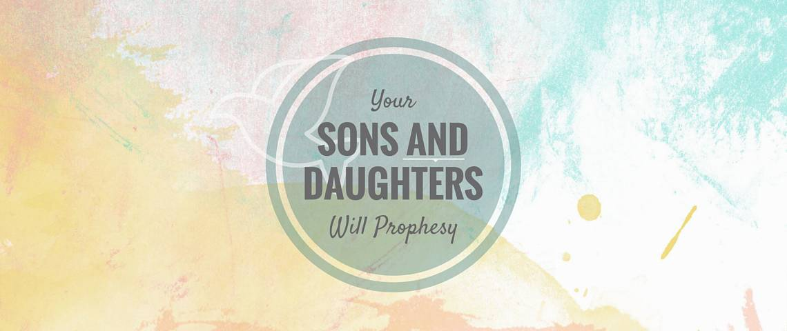 The Promise of Pentecost: Your Sons and Daughters Will Prophesy