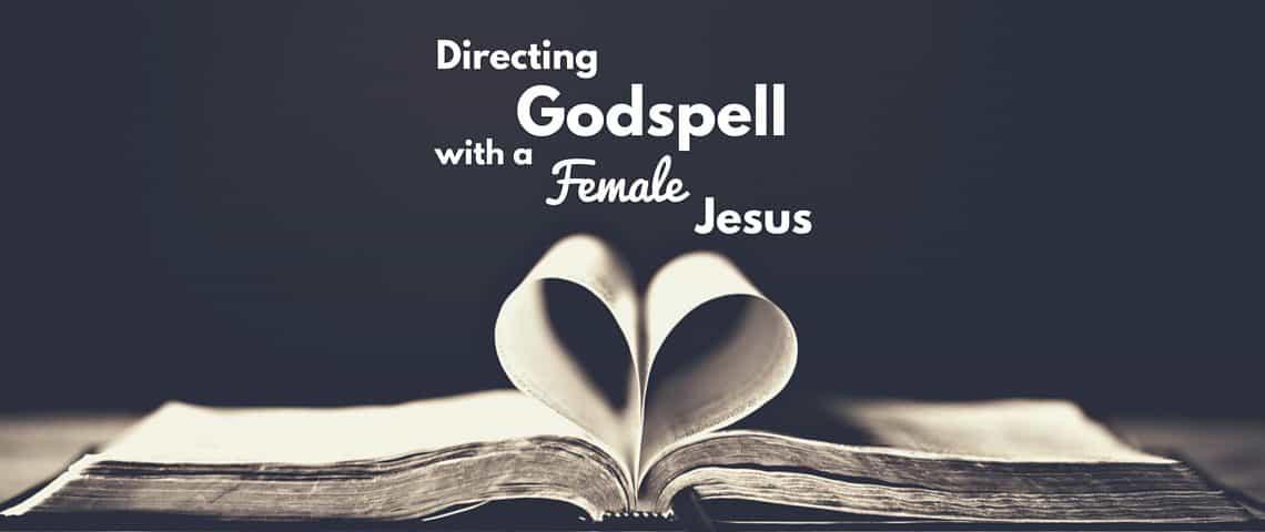 Directing Godspell with Female Jesus