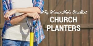 Why Women Make Excellent Church Planters