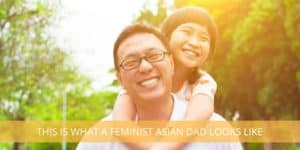 This is What a Feminist Asian Dad Looks Like