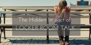 """The Hidden Impact of """"Locker Room"""" Talk"""