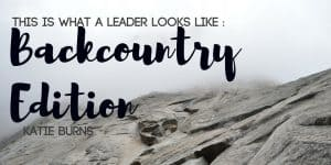 This is What a Leader Looks Like: Back Country Edition