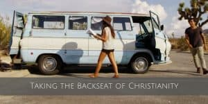 Taking the Backseat of Christianity