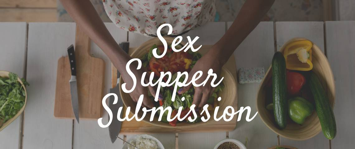 Sex, Supper, Submission